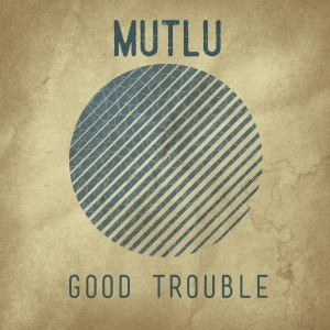 """Good Trouble"" is available now. Go to www.mutlusounds.com for details."